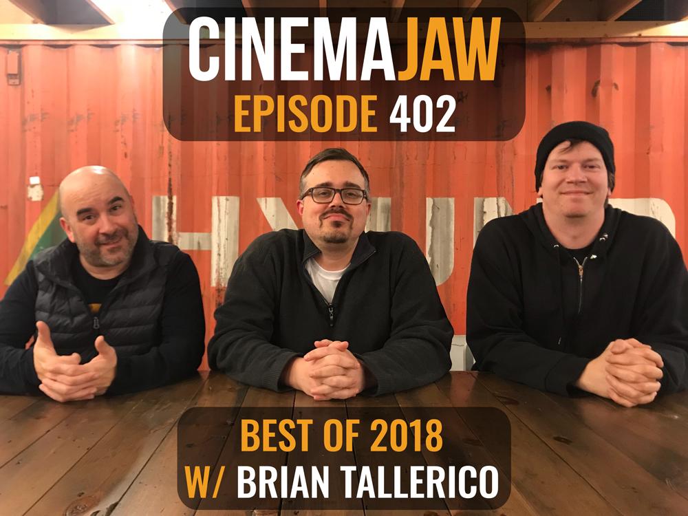 CinemaJaw 403, Brian Tallerico – Best of 2018 – CinemaJaw